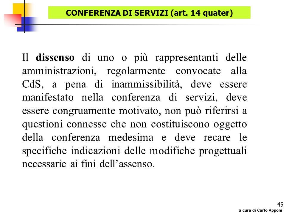 a cura di Carlo Apponi 45 Il dissenso di uno o più rappresentanti delle amministrazioni, regolarmente convocate alla CdS, a pena di inammissibilità, d