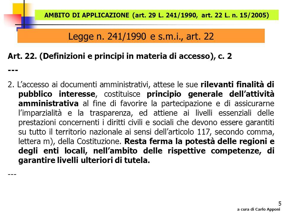 a cura di Carlo Apponi 5 Legge n. 241/1990 e s.m.i., art. 22 Art. 22. (Definizioni e principi in materia di accesso), c. 2 --- 2. Laccesso ai document
