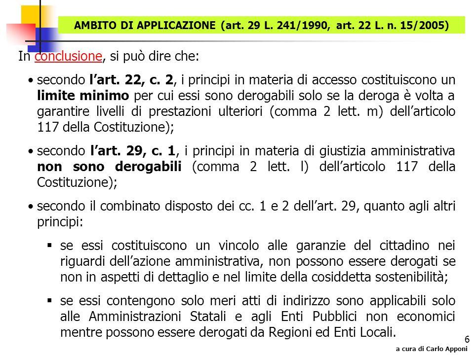 a cura di Carlo Apponi 6 AMBITO DI APPLICAZIONE (art. 29 L. 241/1990, art. 22 L. n. 15/2005) In conclusione, si può dire che:conclusione secondo lart.