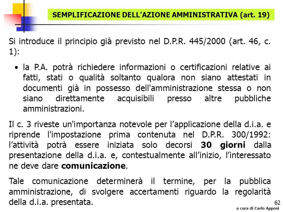 a cura di Carlo Apponi 62 Si introduce il principio già previsto nel D.P.R. 445/2000 (art. 46, c. 1): la P.A. potrà richiedere informazioni o certific