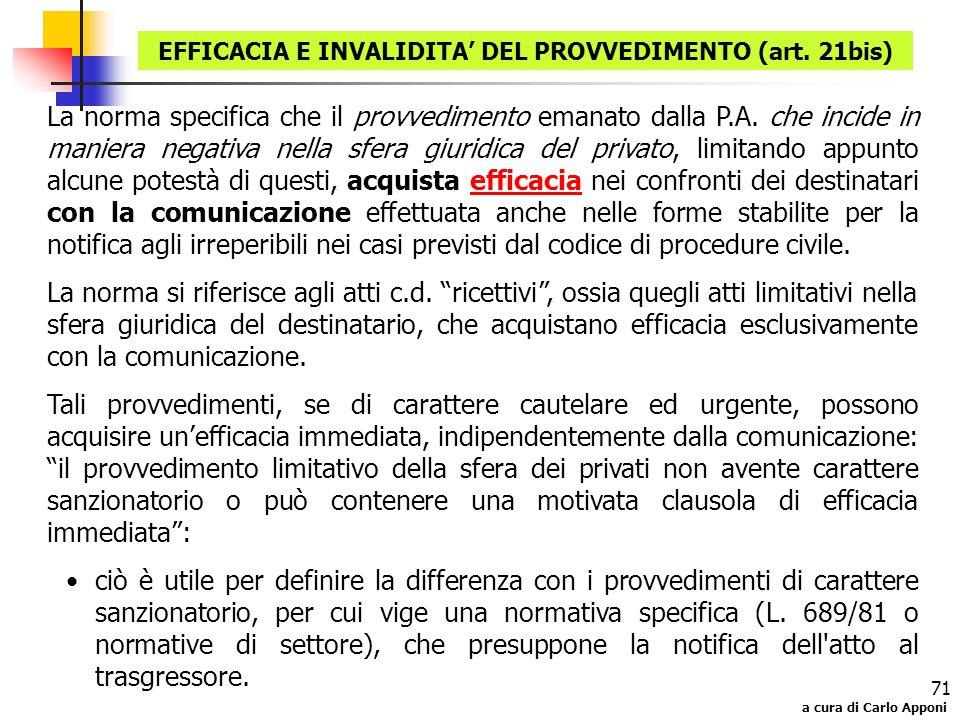a cura di Carlo Apponi 71 La norma specifica che il provvedimento emanato dalla P.A. che incide in maniera negativa nella sfera giuridica del privato,