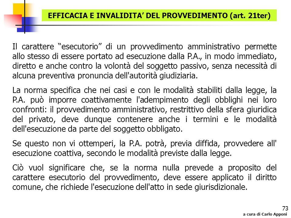 a cura di Carlo Apponi 73 Il carattere esecutorio di un provvedimento amministrativo permette allo stesso di essere portato ad esecuzione dalla P.A.,