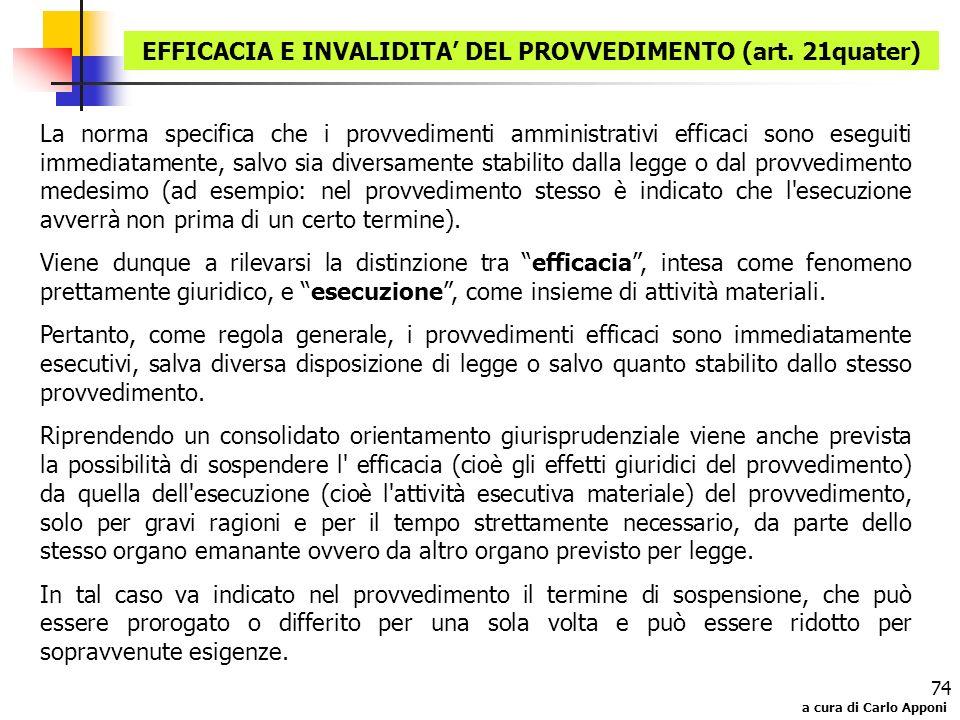 a cura di Carlo Apponi 74 La norma specifica che i provvedimenti amministrativi efficaci sono eseguiti immediatamente, salvo sia diversamente stabilit