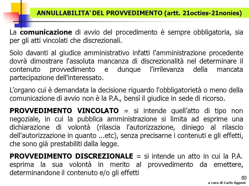 a cura di Carlo Apponi 80 La comunicazione di avvio del procedimento è sempre obbligatoria, sia per gli atti vincolati che discrezionali. Solo davanti