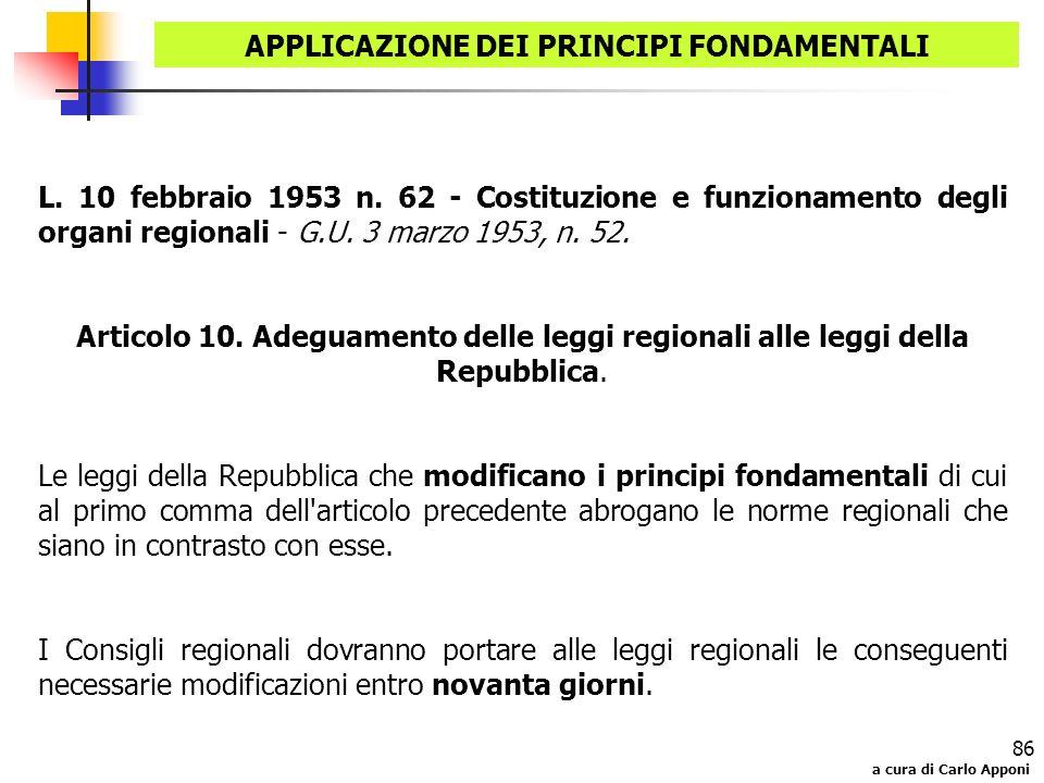 a cura di Carlo Apponi 86 APPLICAZIONE DEI PRINCIPI FONDAMENTALI L. 10 febbraio 1953 n. 62 - Costituzione e funzionamento degli organi regionali - G.U
