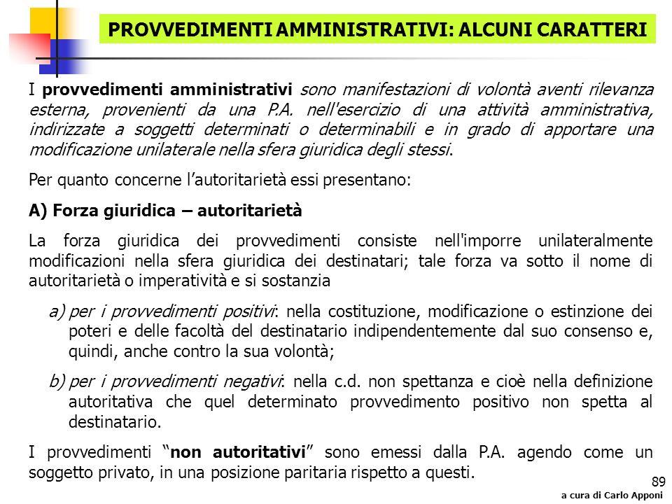 a cura di Carlo Apponi 89 PROVVEDIMENTI AMMINISTRATIVI: ALCUNI CARATTERI I provvedimenti amministrativi sono manifestazioni di volontà aventi rilevanz
