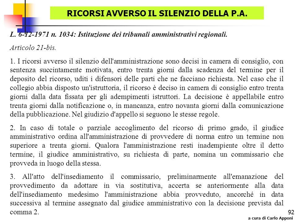 a cura di Carlo Apponi 92 L. 6-12-1971 n. 1034: Istituzione dei tribunali amministrativi regionali. Articolo 21-bis. 1. I ricorsi avverso il silenzio