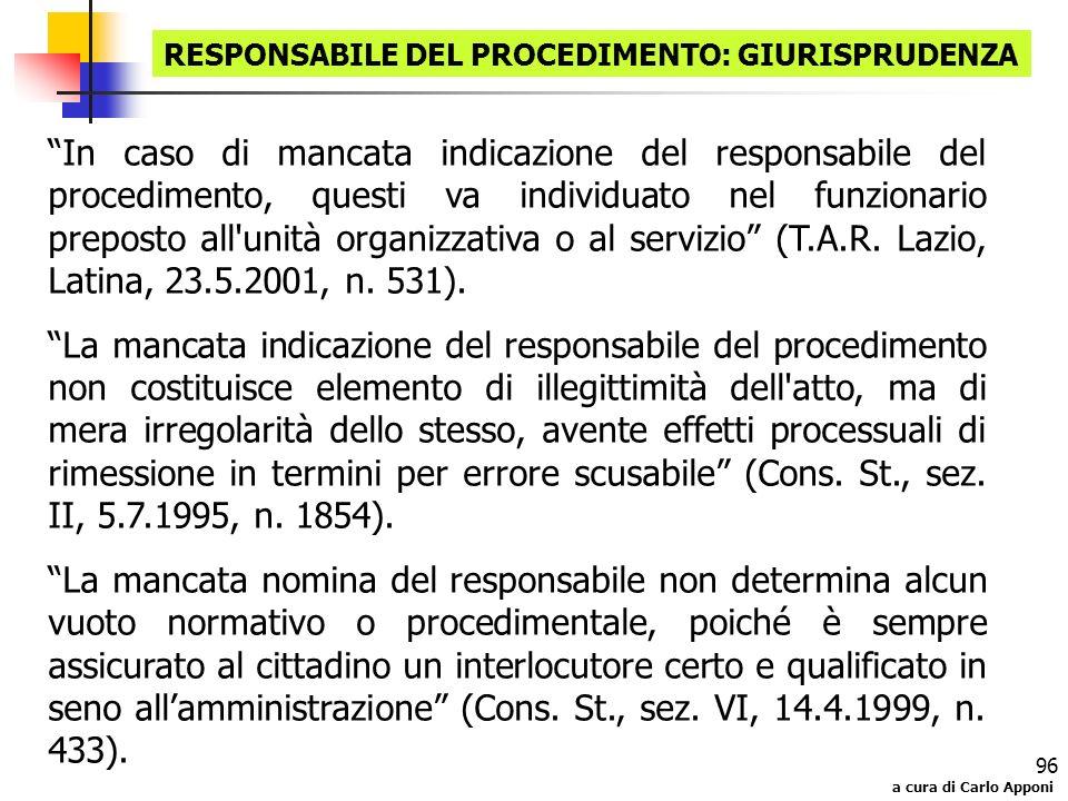 a cura di Carlo Apponi 96 RESPONSABILE DEL PROCEDIMENTO: GIURISPRUDENZA In caso di mancata indicazione del responsabile del procedimento, questi va in