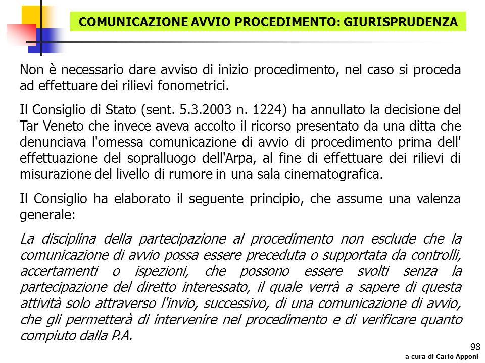a cura di Carlo Apponi 98 COMUNICAZIONE AVVIO PROCEDIMENTO: GIURISPRUDENZA Non è necessario dare avviso di inizio procedimento, nel caso si proceda ad