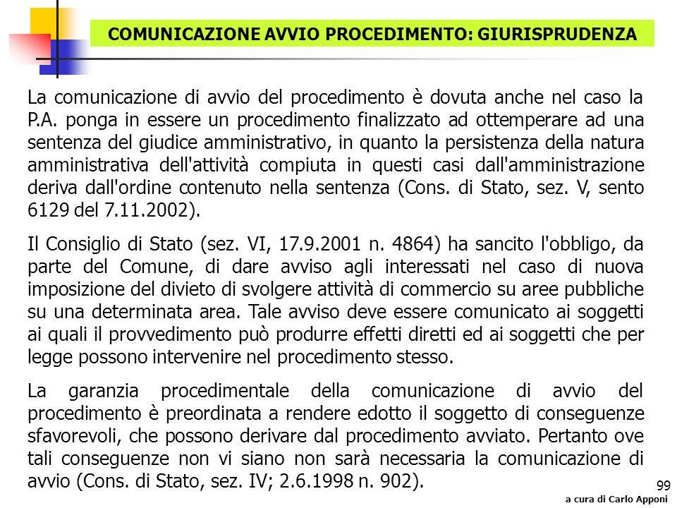 a cura di Carlo Apponi 99 COMUNICAZIONE AVVIO PROCEDIMENTO: GIURISPRUDENZA La comunicazione di avvio del procedimento è dovuta anche nel caso la P.A.