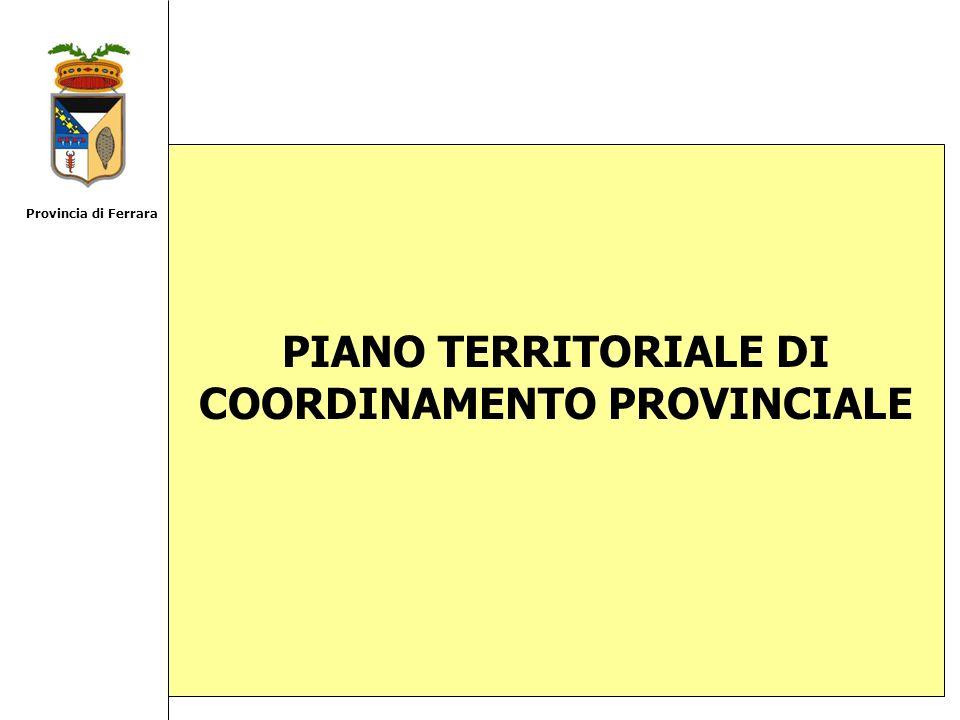 PIANO TERRITORIALE DI COORDINAMENTO PROVINCIALE Provincia di Ferrara