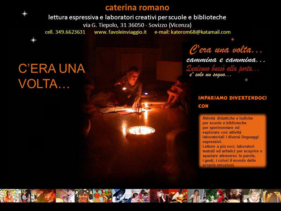 caterina romano lettura espressiva e laboratori creativi per scuole e biblioteche via G. Tiepolo, 31 36050 - Sovizzo (Vicenza) cell. 349.6623631 www.