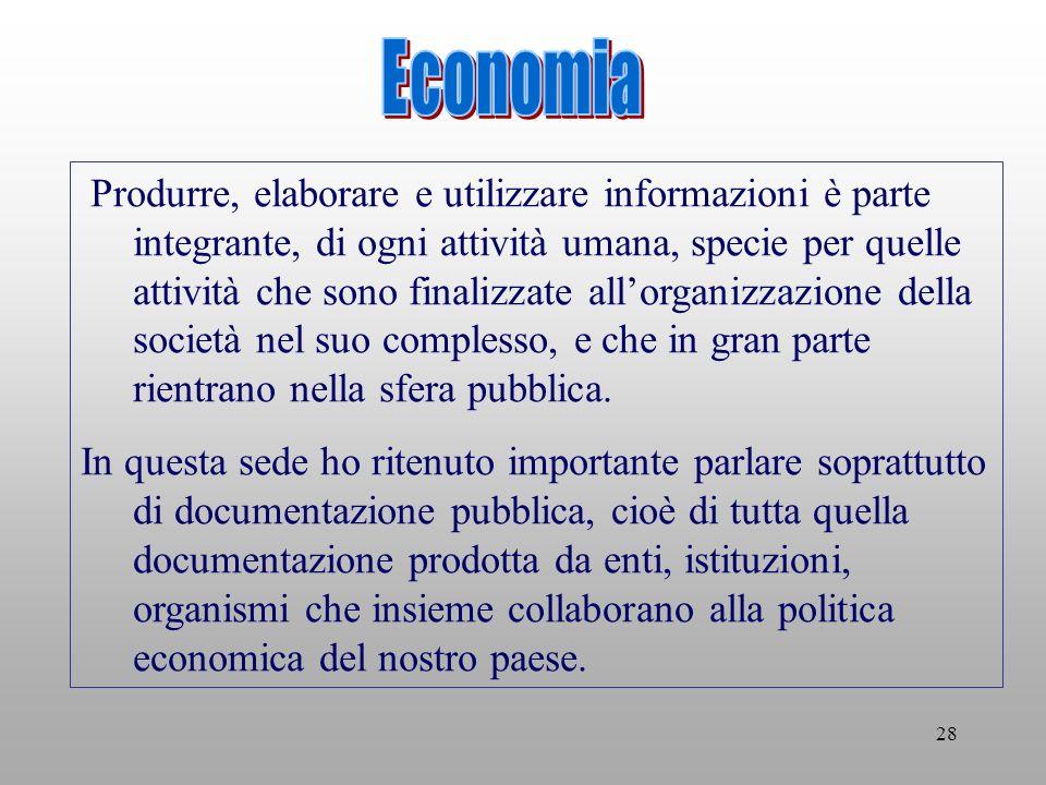 28 Produrre, elaborare e utilizzare informazioni è parte integrante, di ogni attività umana, specie per quelle attività che sono finalizzate allorganizzazione della società nel suo complesso, e che in gran parte rientrano nella sfera pubblica.