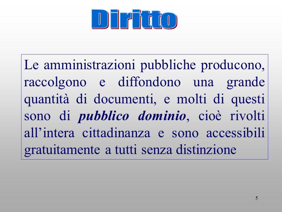 5 Le amministrazioni pubbliche producono, raccolgono e diffondono una grande quantità di documenti, e molti di questi sono di pubblico dominio, cioè rivolti allintera cittadinanza e sono accessibili gratuitamente a tutti senza distinzione