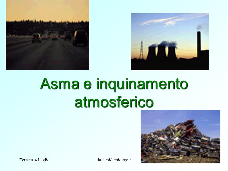 Ferrara, 4 Lugliodati epidemiologici10 Asma e inquinamento atmosferico