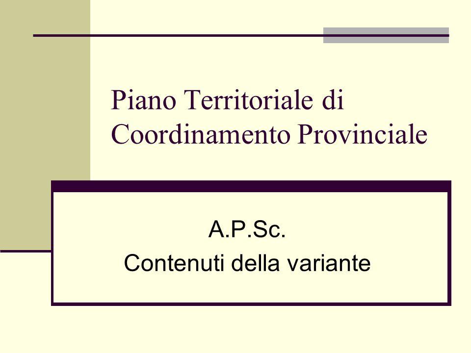 Piano Territoriale di Coordinamento Provinciale A.P.Sc. Contenuti della variante