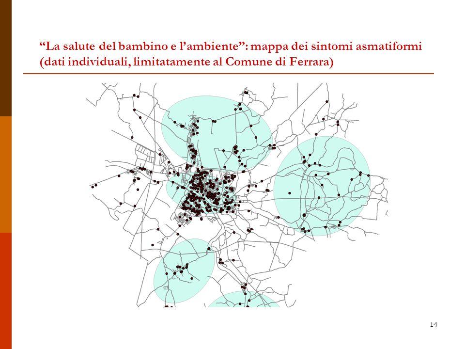 14 La salute del bambino e lambiente: mappa dei sintomi asmatiformi (dati individuali, limitatamente al Comune di Ferrara)