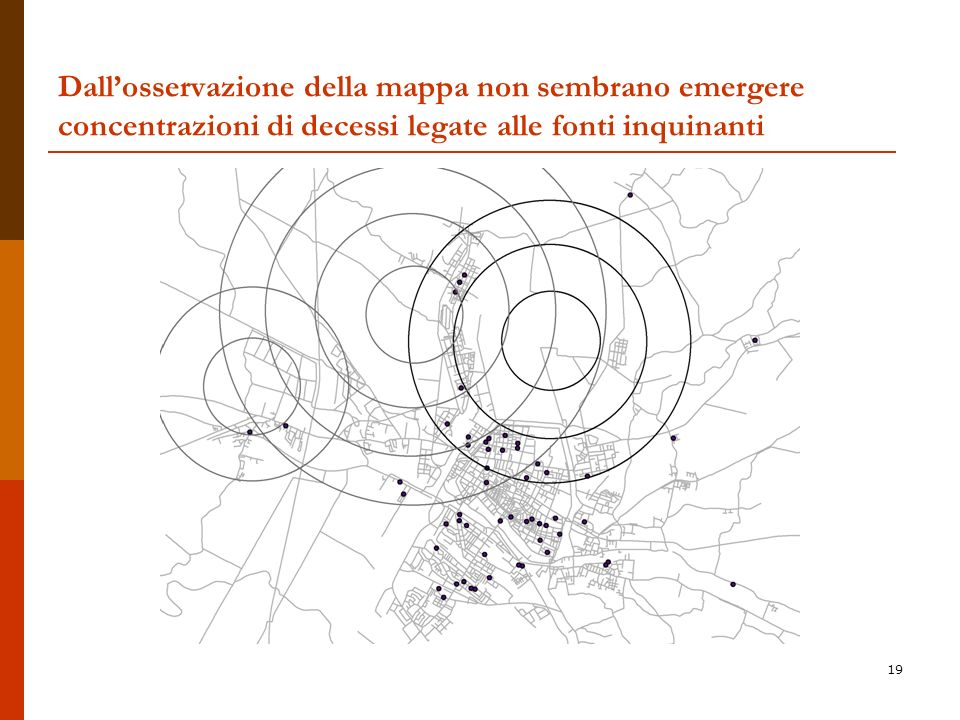 19 Dallosservazione della mappa non sembrano emergere concentrazioni di decessi legate alle fonti inquinanti