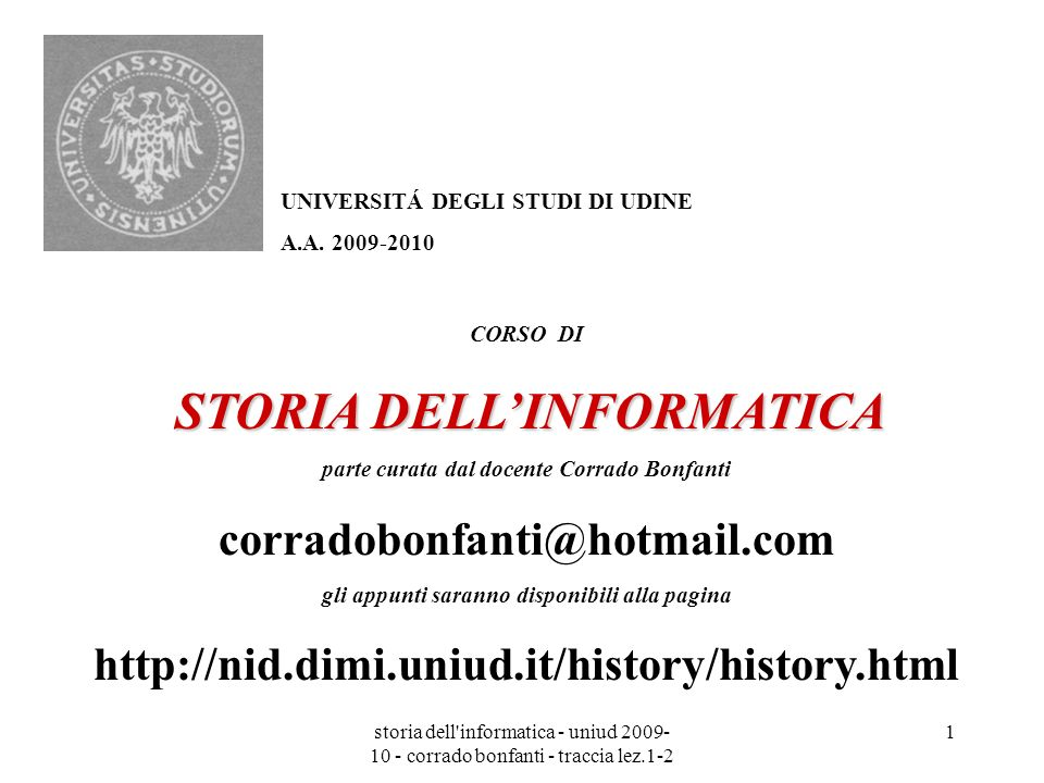storia dell'informatica - uniud 2009- 10 - corrado bonfanti - traccia lez.1-2 1 CORSO DI STORIA DELLINFORMATICA parte curata dal docente Corrado Bonfa