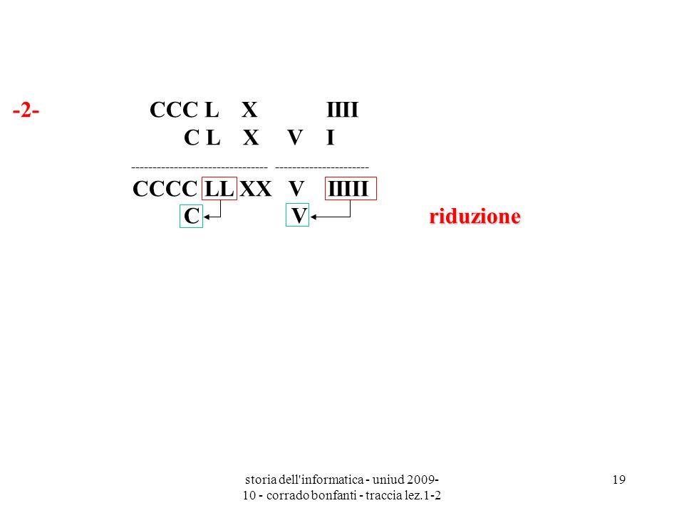 storia dell'informatica - uniud 2009- 10 - corrado bonfanti - traccia lez.1-2 19 -2- CCC L X IIII C L X V I riduzione --------------------------------