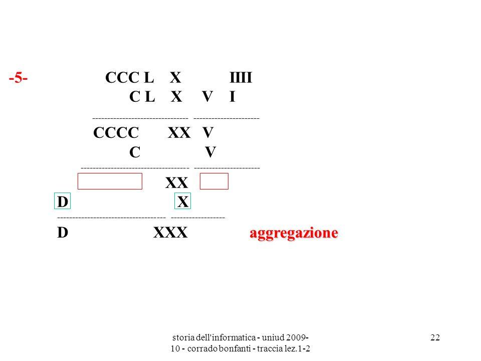 storia dell'informatica - uniud 2009- 10 - corrado bonfanti - traccia lez.1-2 22 -5- CCC L X IIII C L X V I aggregazione -----------------------------