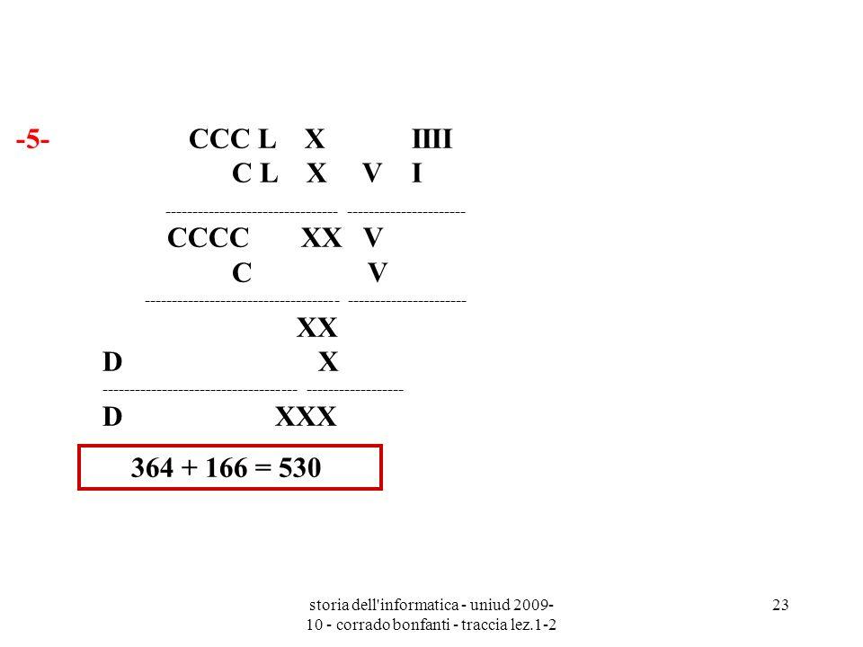 storia dell'informatica - uniud 2009- 10 - corrado bonfanti - traccia lez.1-2 23 -5- CCC L X IIII C L X V I -------------------------------- ---------