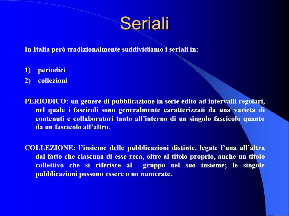 Seriali In Italia però tradizionalmente suddividiamo i seriali in: 1) periodici 2) collezioni PERIODICO: un genere di pubblicazione in serie edito ad