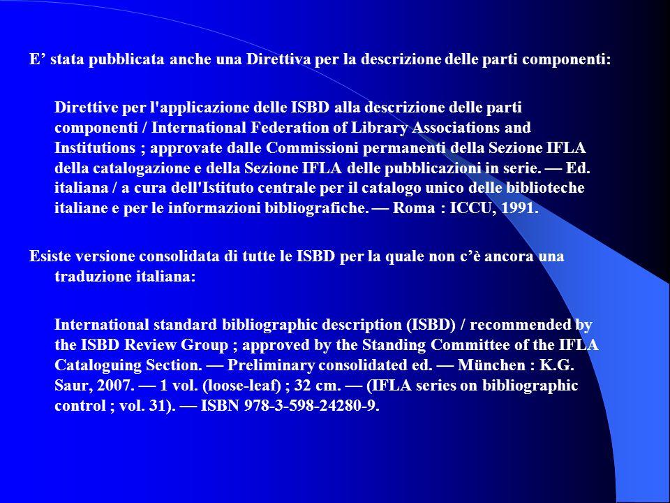 E stata pubblicata anche una Direttiva per la descrizione delle parti componenti: Direttive per l'applicazione delle ISBD alla descrizione delle parti