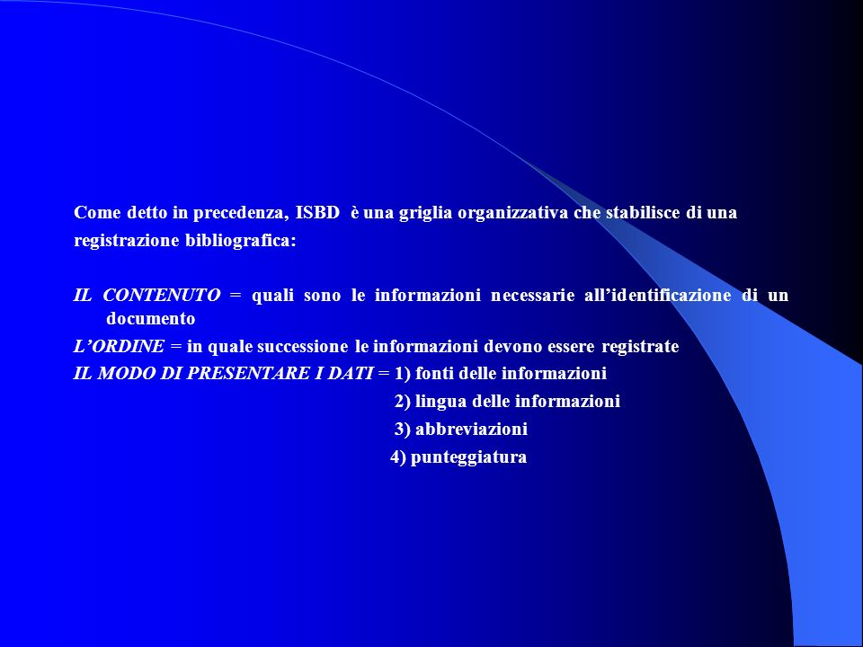 Come detto in precedenza, ISBD è una griglia organizzativa che stabilisce di una registrazione bibliografica: IL CONTENUTO = quali sono le informazion