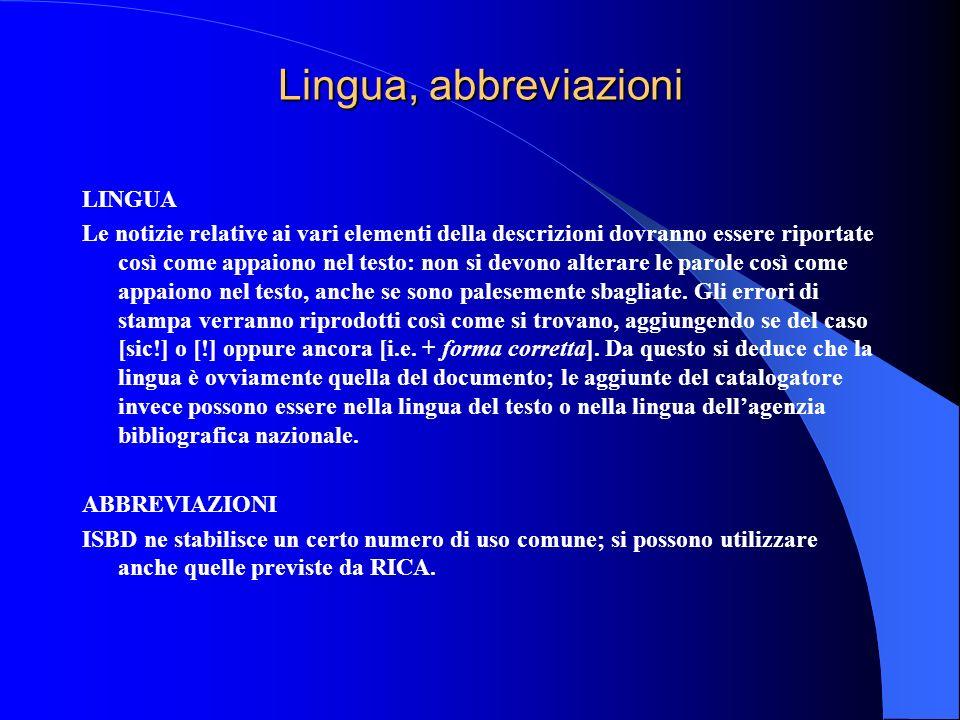 Lingua, abbreviazioni LINGUA Le notizie relative ai vari elementi della descrizioni dovranno essere riportate così come appaiono nel testo: non si dev