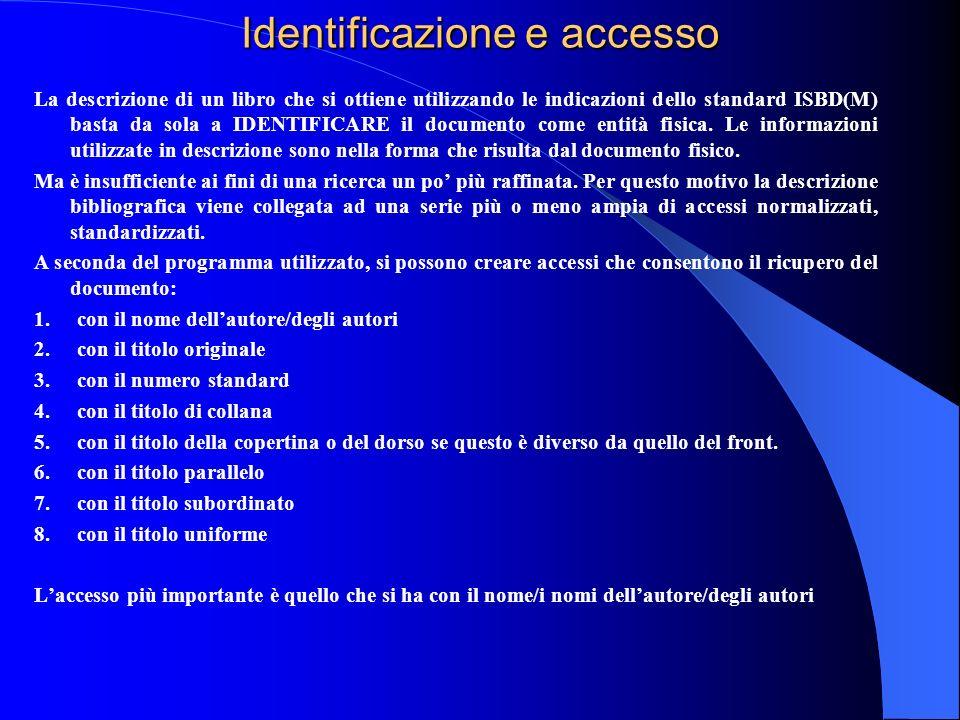 Identificazione e accesso La descrizione di un libro che si ottiene utilizzando le indicazioni dello standard ISBD(M) basta da sola a IDENTIFICARE il