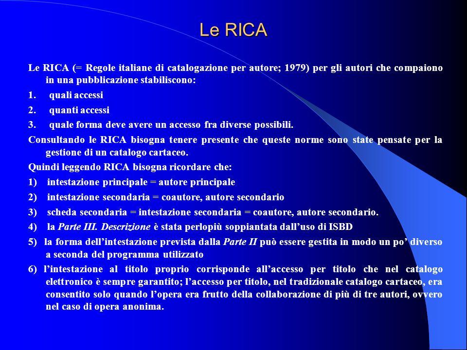 Le RICA Le RICA (= Regole italiane di catalogazione per autore; 1979) per gli autori che compaiono in una pubblicazione stabiliscono: 1. quali accessi