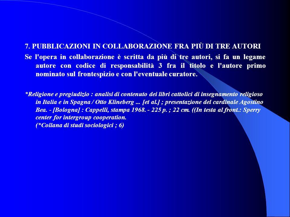 7. PUBBLICAZIONI IN COLLABORAZIONE FRA PIÙ DI TRE AUTORI Se l'opera in collaborazione è scritta da più di tre autori, si fa un legame autore con codic