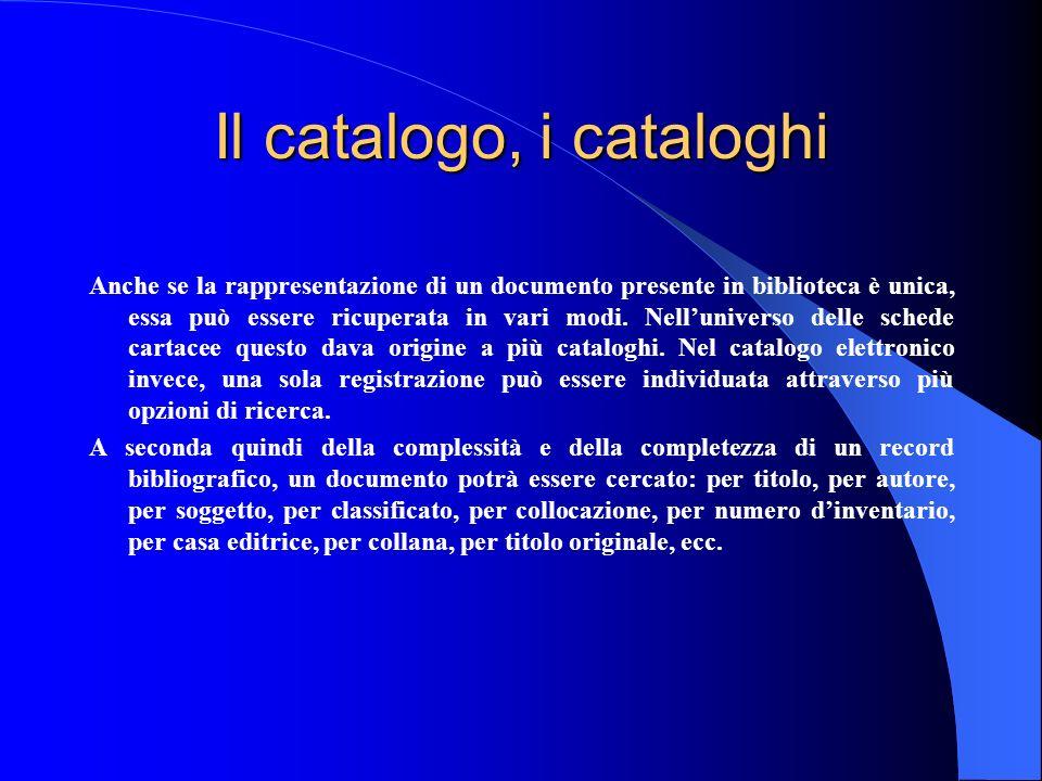 Il catalogo, i cataloghi Anche se la rappresentazione di un documento presente in biblioteca è unica, essa può essere ricuperata in vari modi. Nelluni