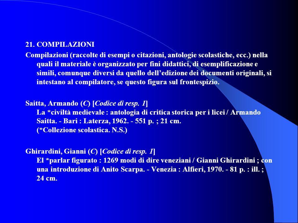 21. COMPILAZIONI Compilazioni (raccolte di esempi o citazioni, antologie scolastiche, ecc.) nella quali il materiale è organizzato per fini didattici,