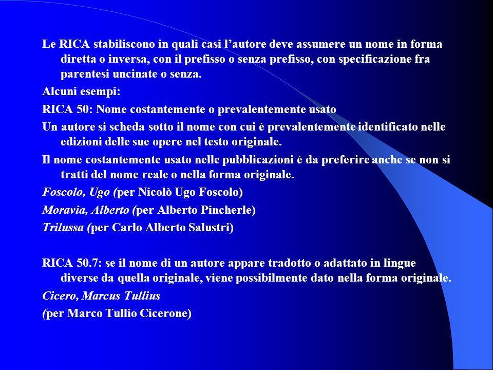 Le RICA stabiliscono in quali casi lautore deve assumere un nome in forma diretta o inversa, con il prefisso o senza prefisso, con specificazione fra