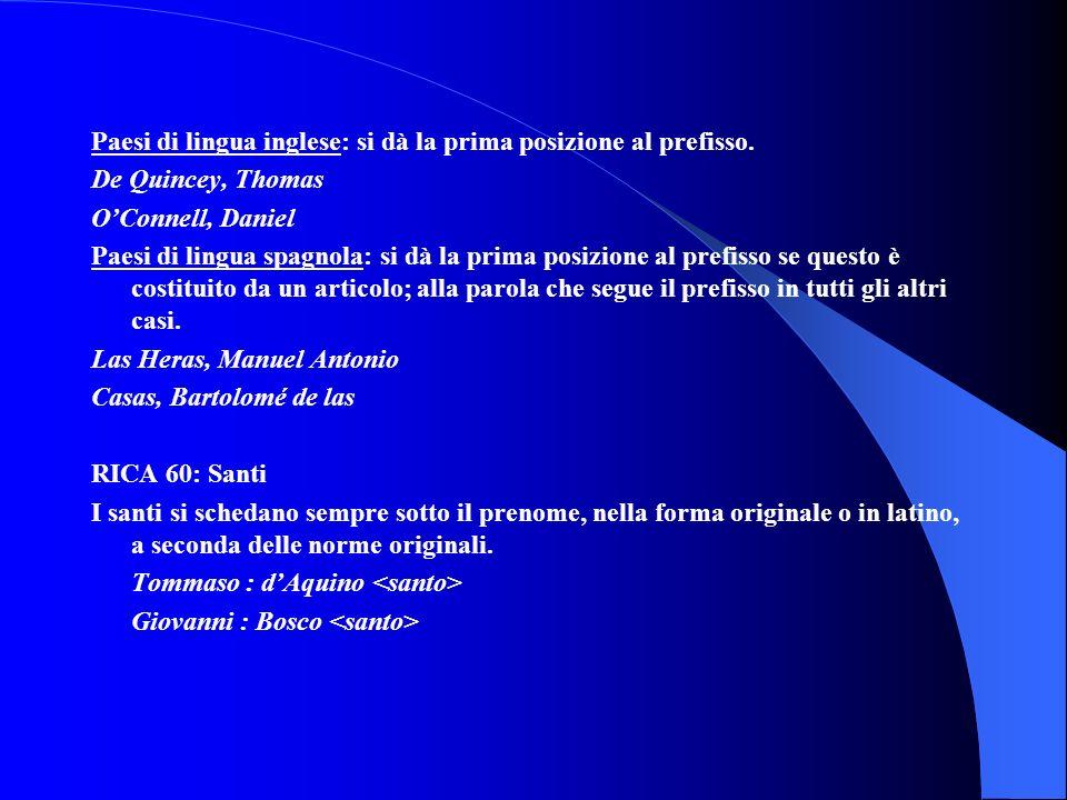 Paesi di lingua inglese: si dà la prima posizione al prefisso. De Quincey, Thomas OConnell, Daniel Paesi di lingua spagnola: si dà la prima posizione