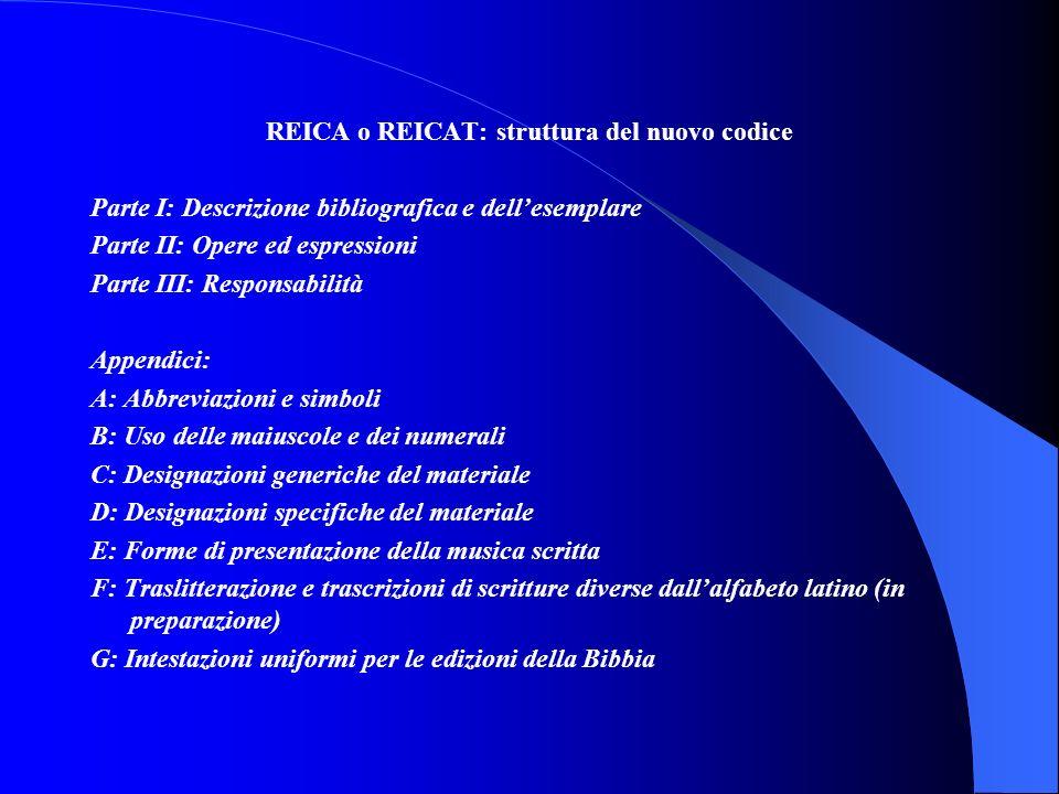 REICA o REICAT: struttura del nuovo codice Parte I: Descrizione bibliografica e dellesemplare Parte II: Opere ed espressioni Parte III: Responsabilità