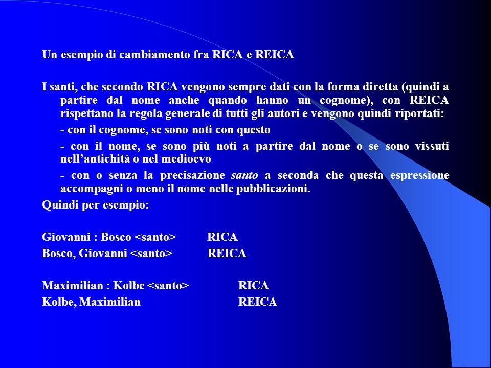 Un esempio di cambiamento fra RICA e REICA I santi, che secondo RICA vengono sempre dati con la forma diretta (quindi a partire dal nome anche quando