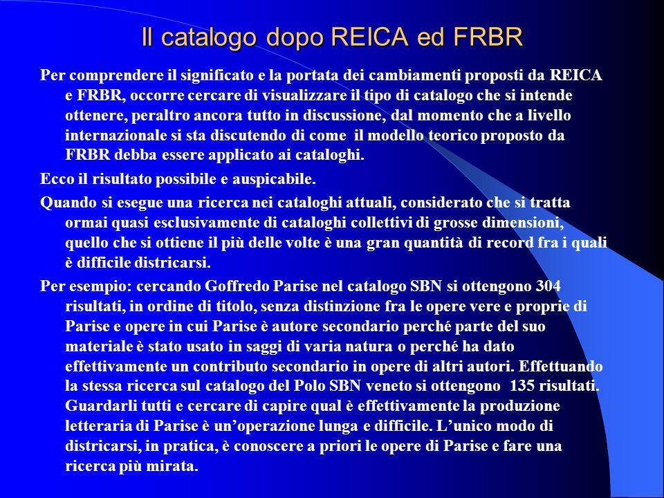Il catalogo dopo REICA ed FRBR Per comprendere il significato e la portata dei cambiamenti proposti da REICA e FRBR, occorre cercare di visualizzare i