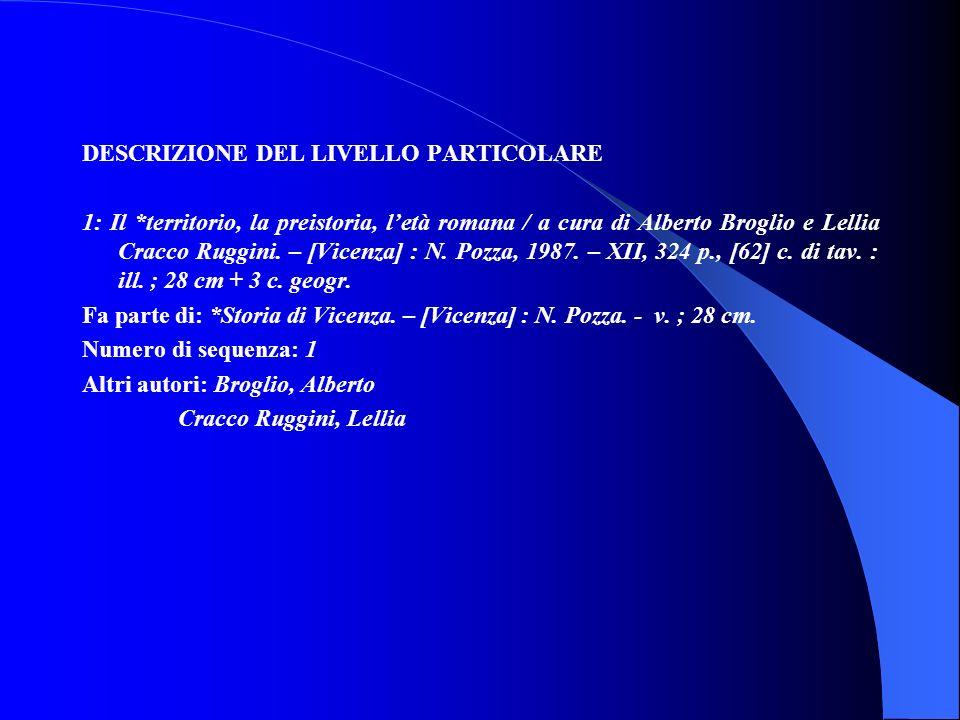DESCRIZIONE DEL LIVELLO PARTICOLARE 1: Il *territorio, la preistoria, letà romana / a cura di Alberto Broglio e Lellia Cracco Ruggini. – [Vicenza] : N