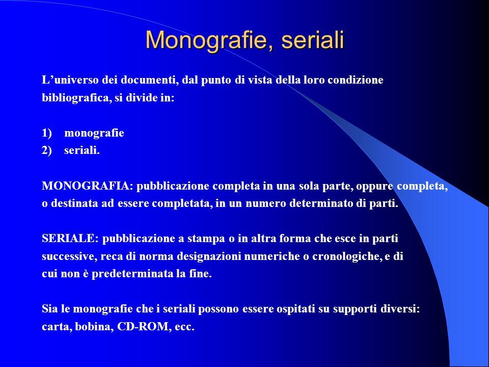 Monografie, seriali Luniverso dei documenti, dal punto di vista della loro condizione bibliografica, si divide in: 1) monografie 2) seriali. MONOGRAFI