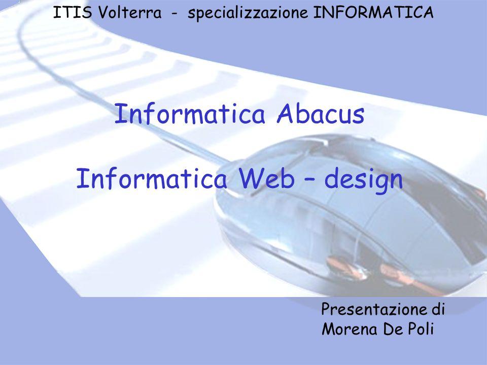 ITIS Volterra - specializzazione INFORMATICA Informatica Abacus Informatica Web – design Presentazione di Morena De Poli