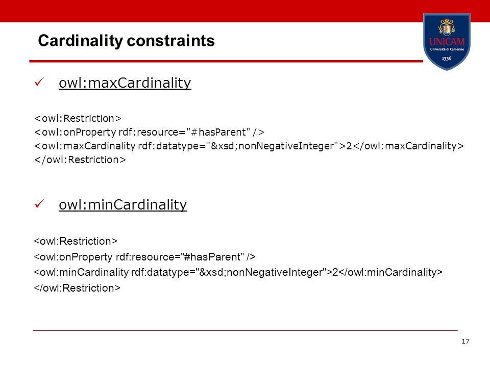 17 Cardinality constraints owl:maxCardinality 2 owl:minCardinality 2