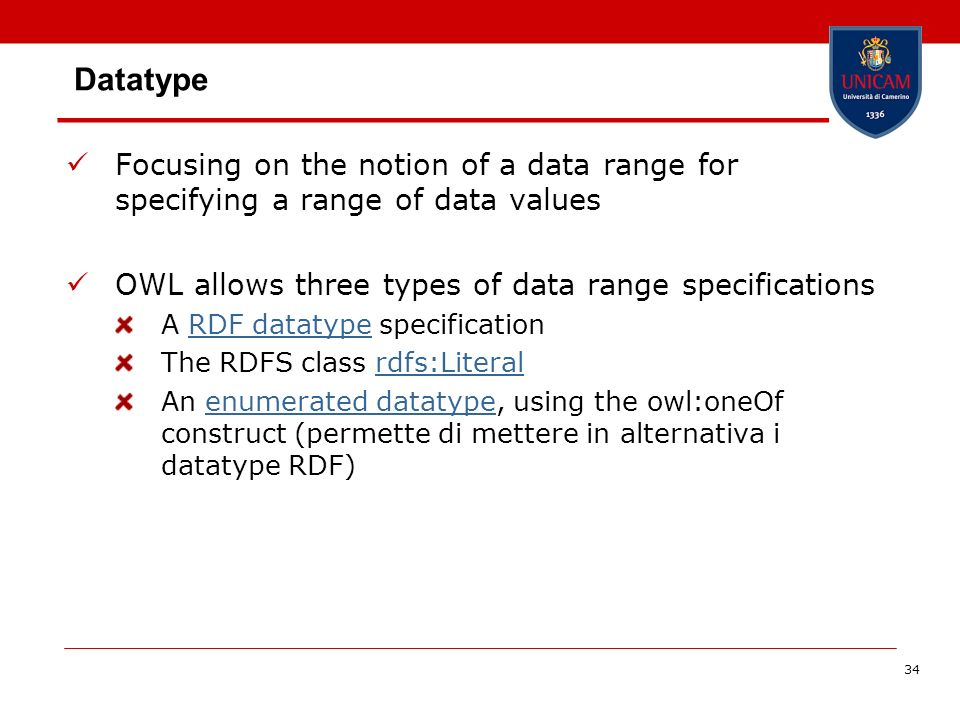 34 Datatype Focusing on the notion of a data range for specifying a range of data values OWL allows three types of data range specifications A RDF dat