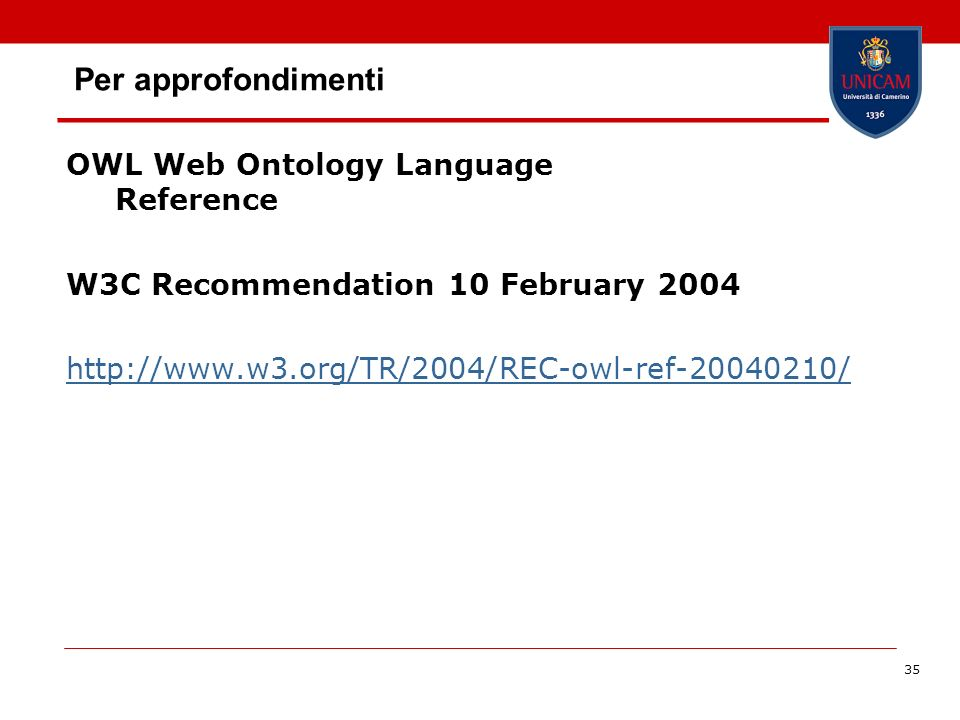 35 Per approfondimenti OWL Web Ontology Language Reference W3C Recommendation 10 February 2004 http://www.w3.org/TR/2004/REC-owl-ref-20040210/