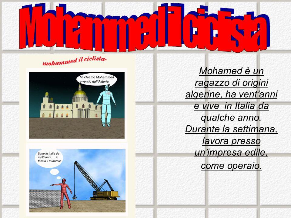 Mohamed è un ragazzo di origini algerine, ha ventanni e vive in Italia da qualche anno.