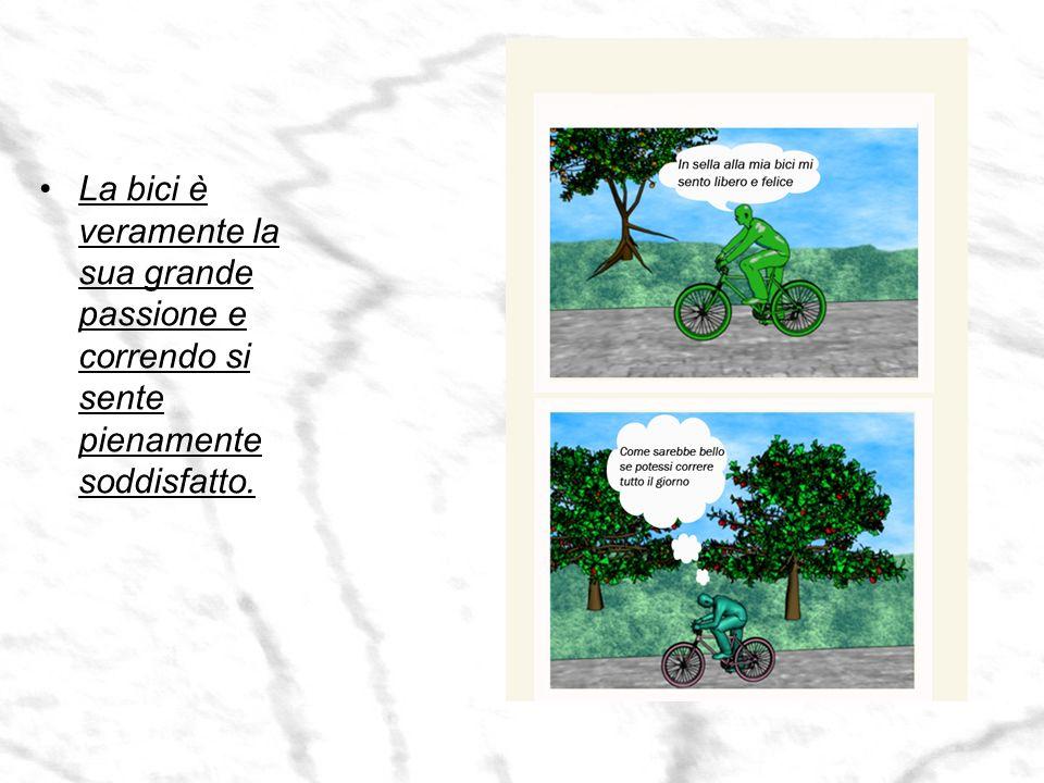 La bici è veramente la sua grande passione e correndo si sente pienamente soddisfatto.