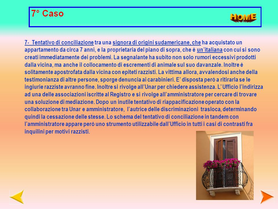 7- Tentativo di conciliazione tra una signora di origini sudamericane, che ha acquistato un appartamento da circa 7 anni, e la proprietaria del piano di sopra, che è unitaliana con cui si sono creati immediatamente dei problemi.