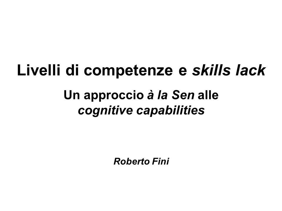 Livelli di competenze e skills lack Un approccio à la Sen alle cognitive capabilities Roberto Fini